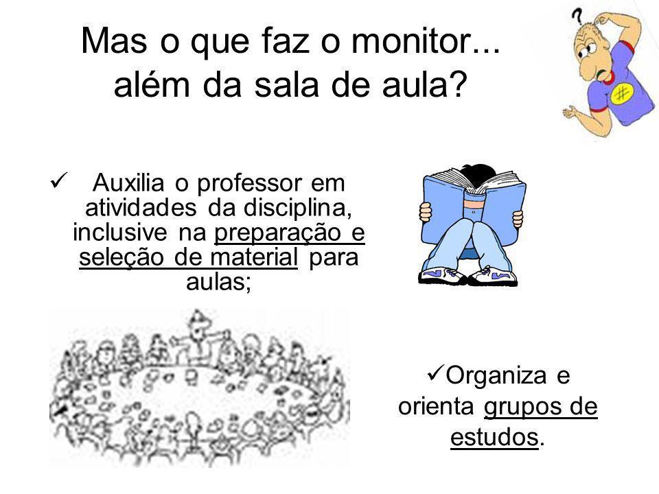 Auxilia o professor em atividades da disciplina, inclusive na preparação e seleção de material para aulas; Mas o que faz o monitor... além da sala de