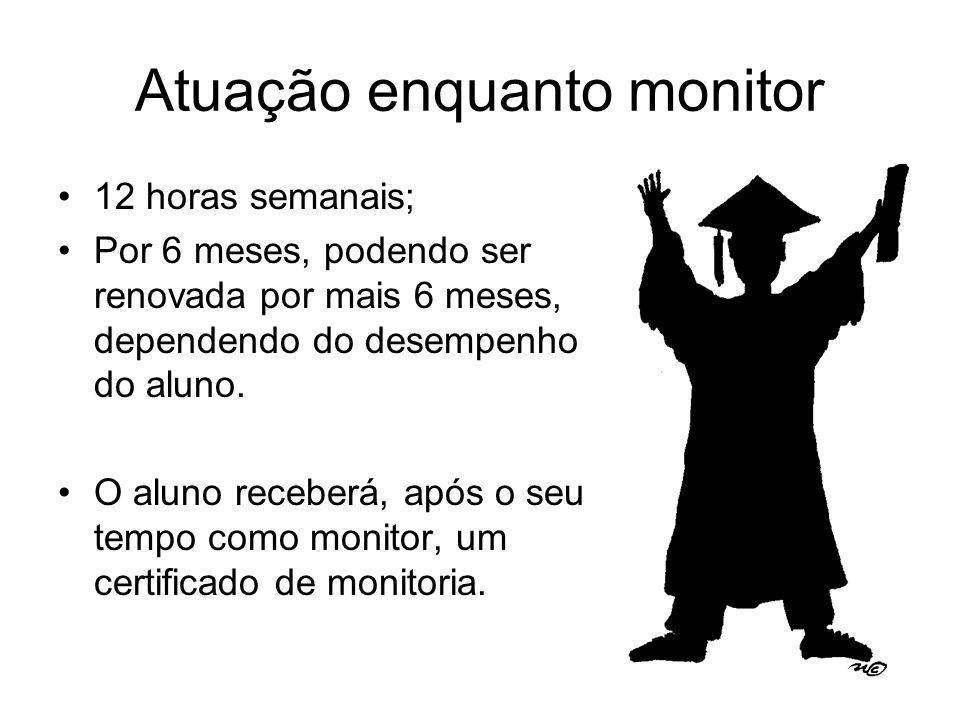 Atuação enquanto monitor 12 horas semanais; Por 6 meses, podendo ser renovada por mais 6 meses, dependendo do desempenho do aluno. O aluno receberá, a