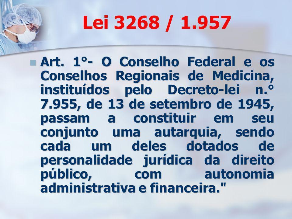 Lei 3268 / 1.957 Art. 1°- O Conselho Federal e os Conselhos Regionais de Medicina, instituídos pelo Decreto-lei n.° 7.955, de 13 de setembro de 1945,