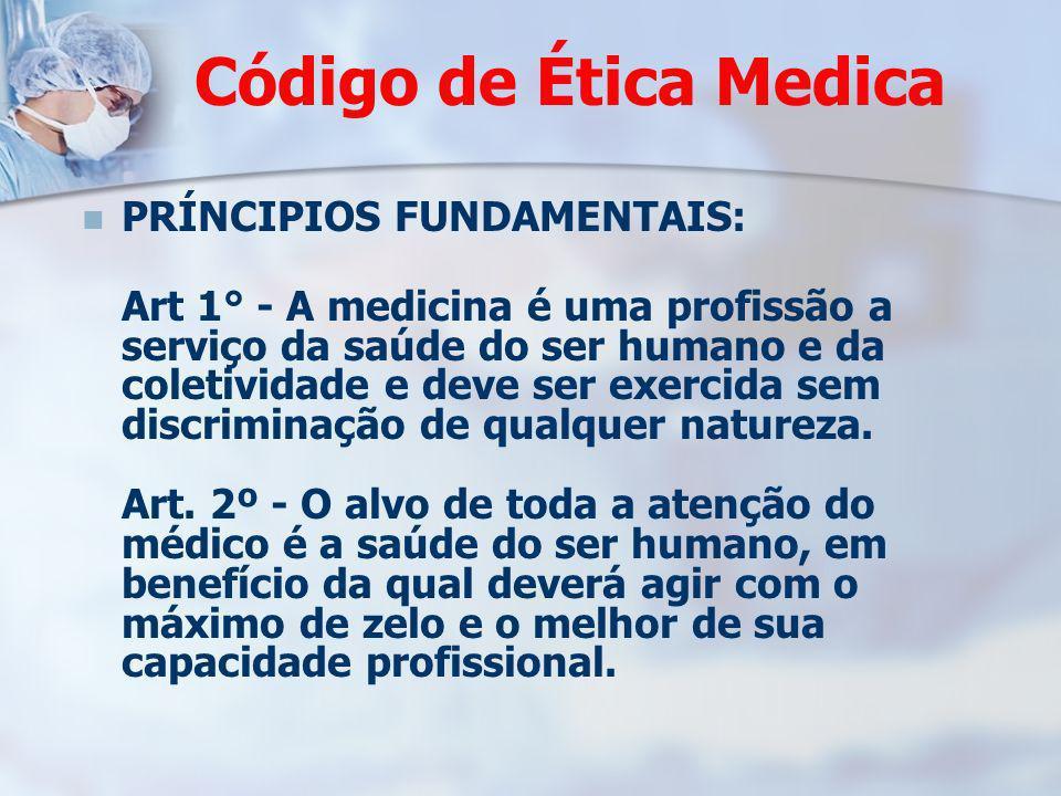Código de Ética Medica PRÍNCIPIOS FUNDAMENTAIS: Art 1° - A medicina é uma profissão a serviço da saúde do ser humano e da coletividade e deve ser exer