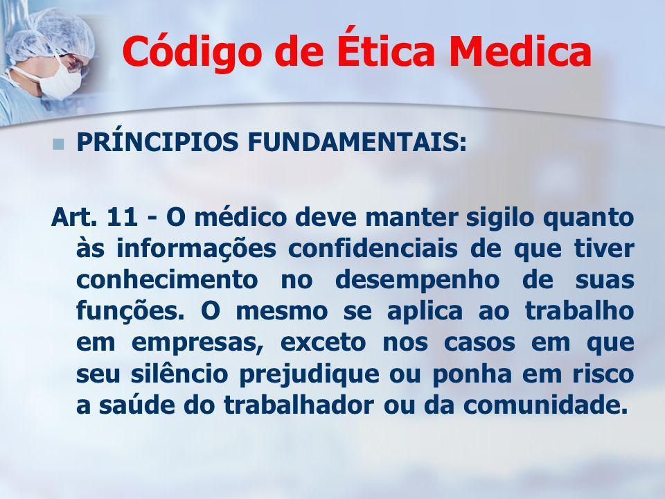 Código de Ética Medica PRÍNCIPIOS FUNDAMENTAIS: Art. 11 - O médico deve manter sigilo quanto às informações confidenciais de que tiver conhecimento no