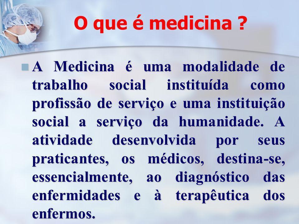 O que é medicina ? A Medicina é uma modalidade de trabalho social instituída como profissão de serviço e uma instituição social a serviço da humanidad