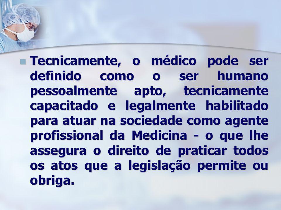Tecnicamente, o médico pode ser definido como o ser humano pessoalmente apto, tecnicamente capacitado e legalmente habilitado para atuar na sociedade