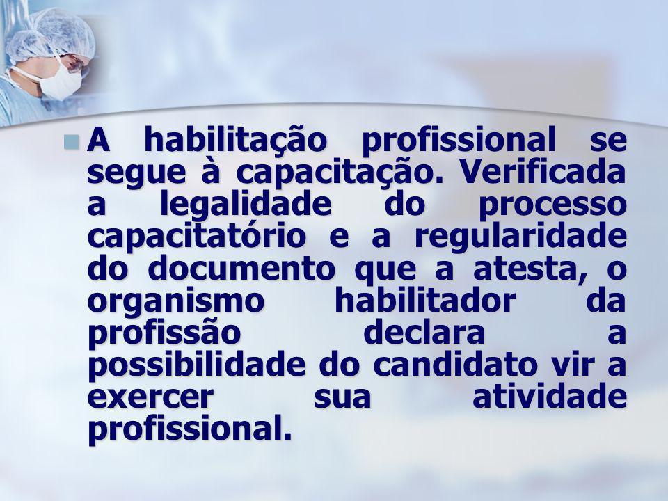 A habilitação profissional se segue à capacitação. Verificada a legalidade do processo capacitatório e a regularidade do documento que a atesta, o org