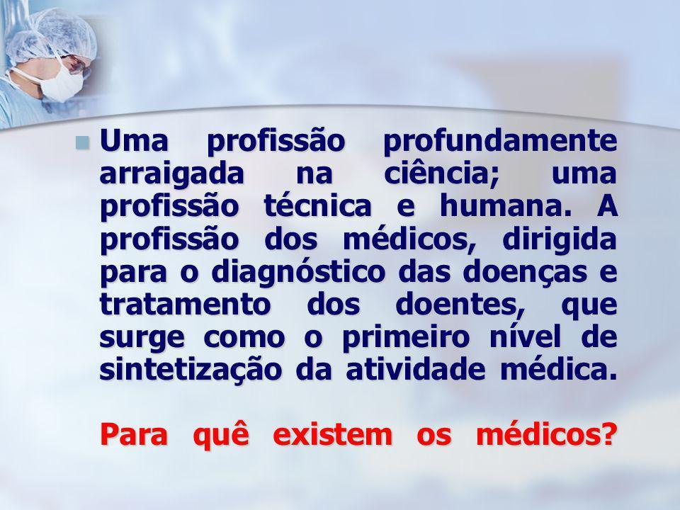 Uma profissão profundamente arraigada na ciência; uma profissão técnica e humana. A profissão dos médicos, dirigida para o diagnóstico das doenças e t