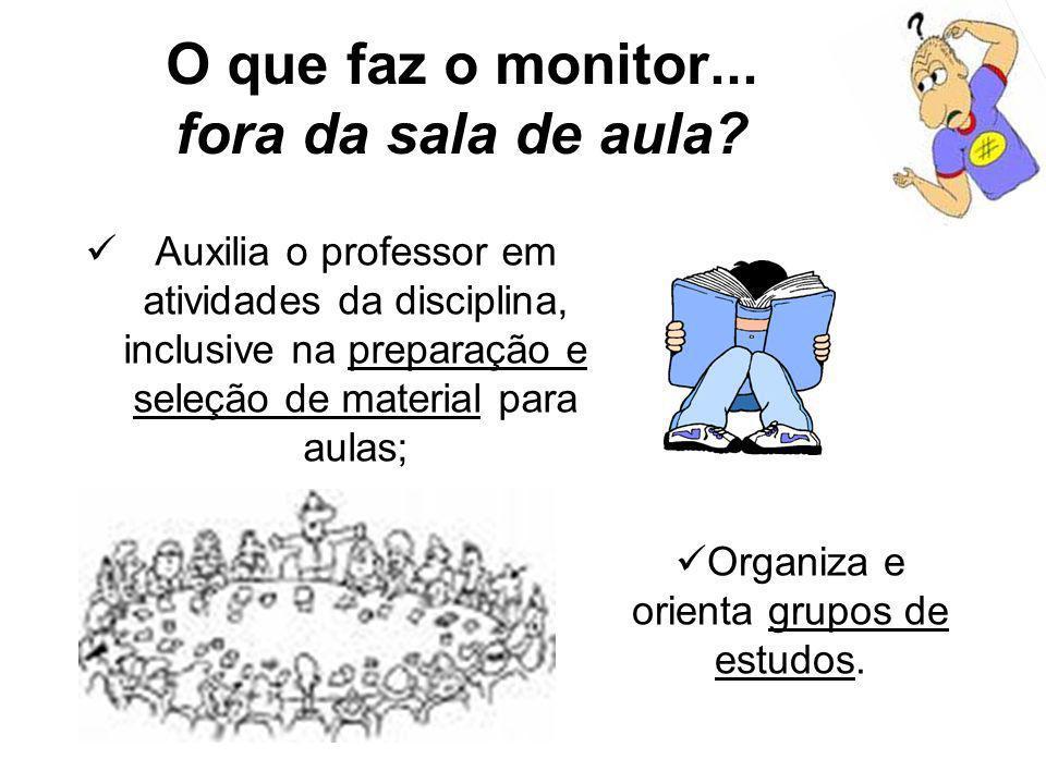 Auxilia o professor em atividades da disciplina, inclusive na preparação e seleção de material para aulas; O que faz o monitor... fora da sala de aula