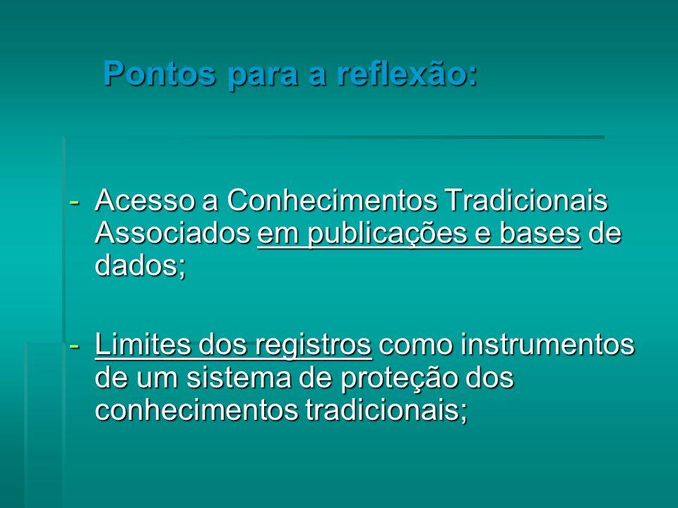 -Acesso a Conhecimentos Tradicionais Associados em publicações e bases de dados; -Limites dos registros como instrumentos de um sistema de proteção dos conhecimentos tradicionais; Pontos para a reflexão: