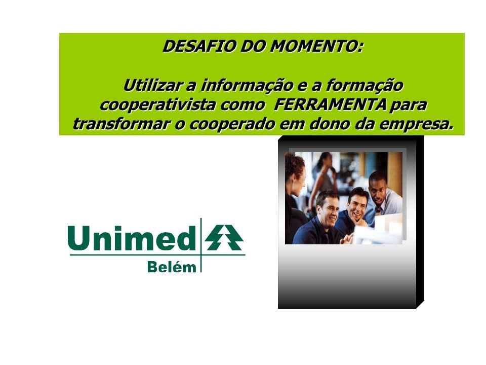 Educação Cooperativista DESAFIO DO MOMENTO: Utilizar a informação e a formação cooperativista como FERRAMENTA para transformar o cooperado em dono da