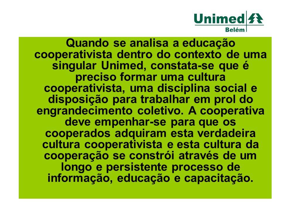 Quando se analisa a educação cooperativista dentro do contexto de uma singular Unimed, constata-se que é preciso formar uma cultura cooperativista, um