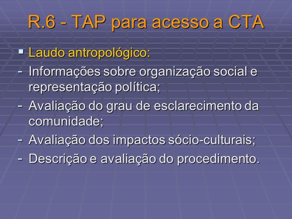 R.6 - TAP para acesso a CTA Laudo antropológico: Laudo antropológico: - Informações sobre organização social e representação política; - Avaliação do