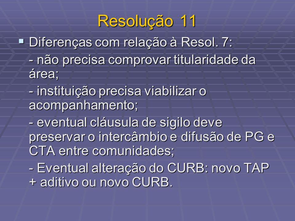 Resolução 11 Diferenças com relação à Resol. 7: Diferenças com relação à Resol. 7: - não precisa comprovar titularidade da área; - instituição precisa