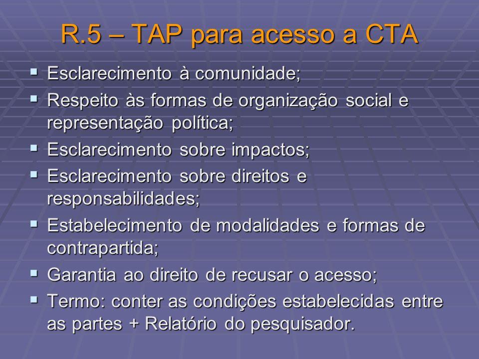 R.5 – TAP para acesso a CTA Esclarecimento à comunidade; Esclarecimento à comunidade; Respeito às formas de organização social e representação polític