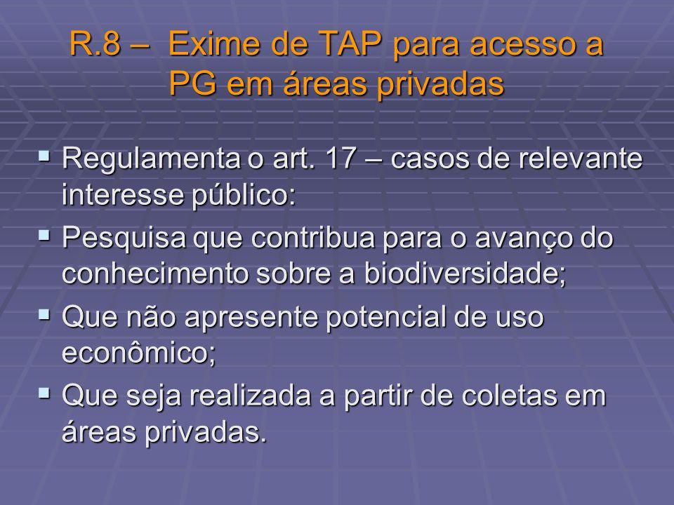 R.8 – Exime de TAP para acesso a PG em áreas privadas Regulamenta o art. 17 – casos de relevante interesse público: Regulamenta o art. 17 – casos de r