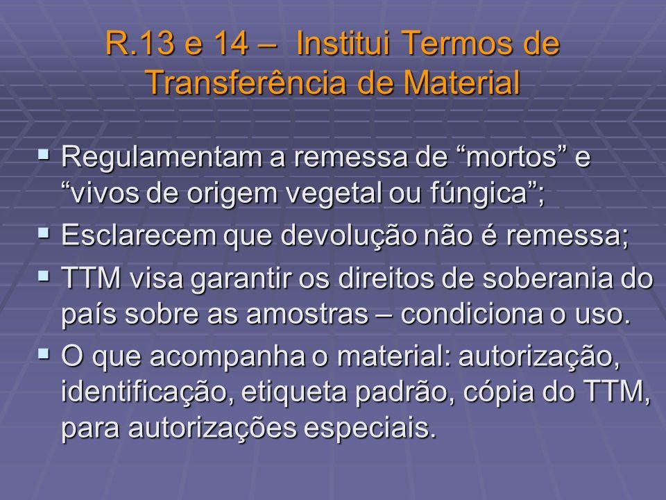 R.13 e 14 – Institui Termos de Transferência de Material Regulamentam a remessa de mortos e vivos de origem vegetal ou fúngica; Regulamentam a remessa
