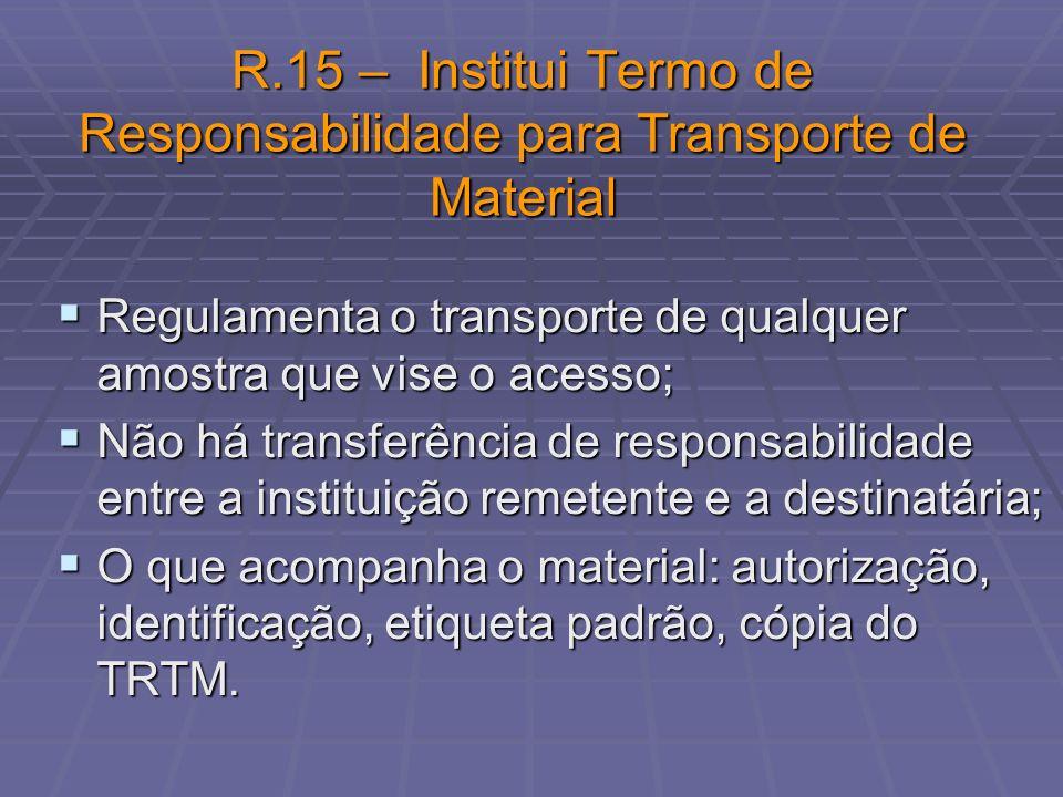 R.15 – Institui Termo de Responsabilidade para Transporte de Material Regulamenta o transporte de qualquer amostra que vise o acesso; Regulamenta o tr