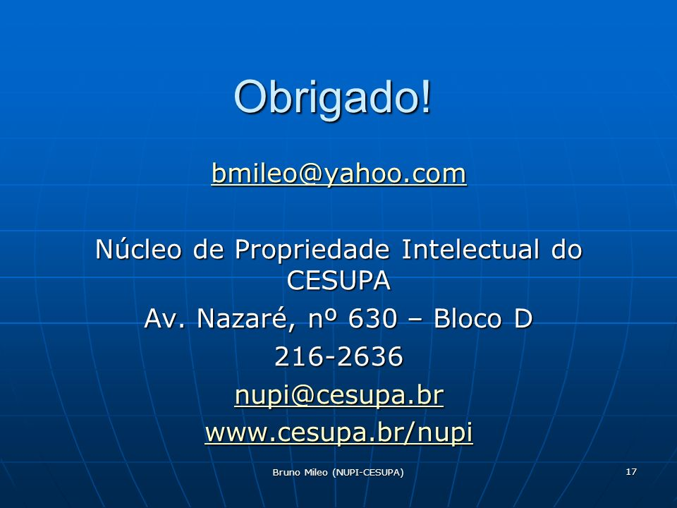 Bruno Mileo (NUPI-CESUPA) 17 Obrigado.