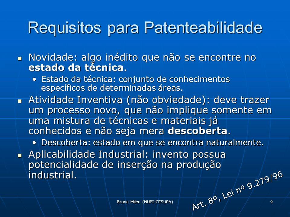 Bruno Mileo (NUPI-CESUPA) 6 Requisitos para Patenteabilidade Novidade: algo inédito que não se encontre no estado da técnica.