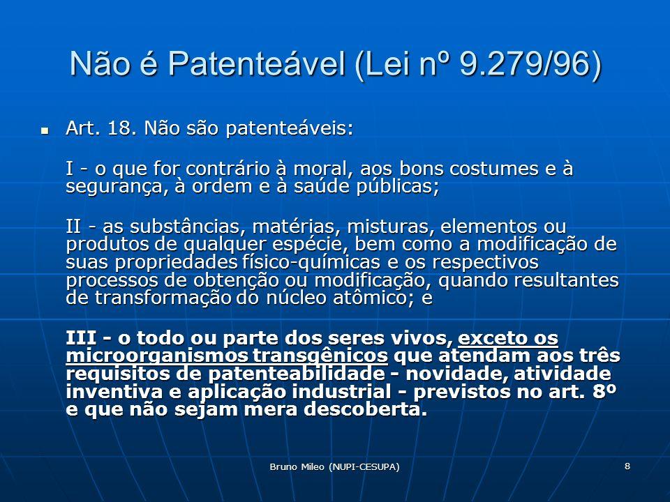 Bruno Mileo (NUPI-CESUPA) 8 Não é Patenteável (Lei nº 9.279/96) Art.