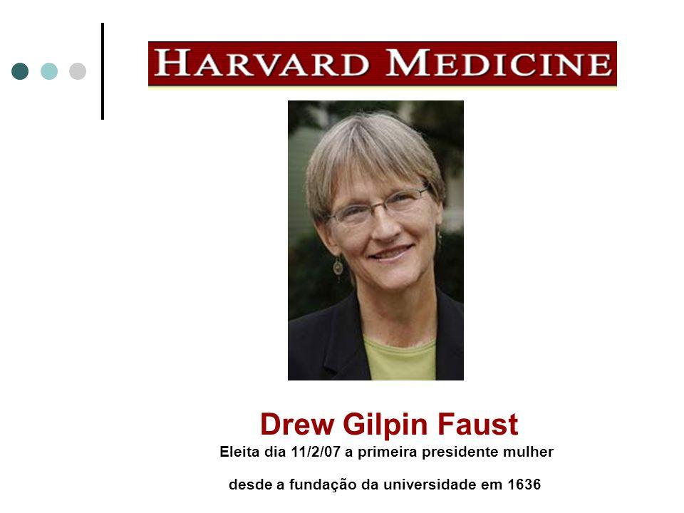 Drew Gilpin Faust Eleita dia 11/2/07 a primeira presidente mulher desde a fundação da universidade em 1636