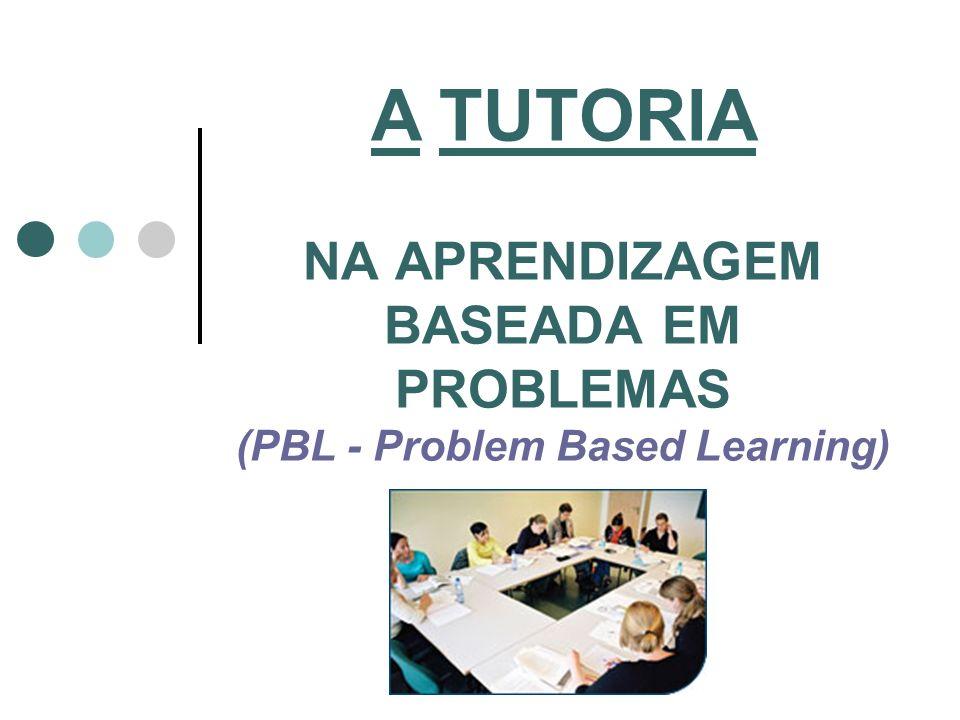 A TUTORIA NA APRENDIZAGEM BASEADA EM PROBLEMAS (PBL - Problem Based Learning)