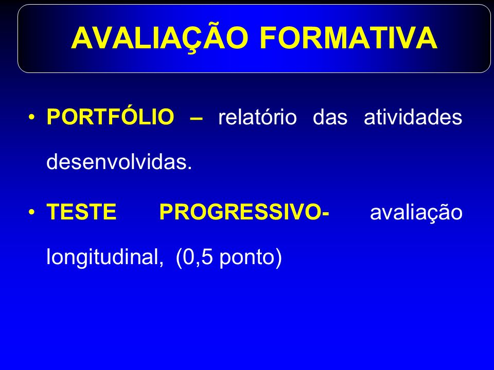AVALIAÇÃO SOMATIVA PROCEDIMENTOSESCALA DE PONTUAÇÃO PERIODICIDADEPESO AVALIAÇÃO COGNITIVA 0 a 10 MÓDULO/ SEMESTRE 2,5 AVALIAÇÃO PRÁTICA 0 a 10 MÓDULO/ SEMESTRE 2,5
