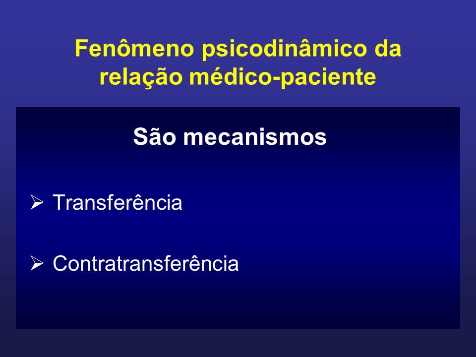 Fenômeno psicodinâmico da relação médico-paciente São mecanismos Transferência Contratransferência