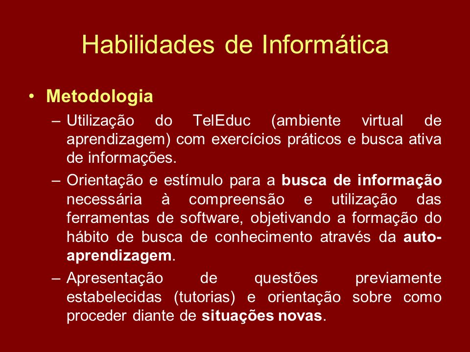 Habilidades de Informática Metodologia –Utilização do TelEduc (ambiente virtual de aprendizagem) com exercícios práticos e busca ativa de informações.