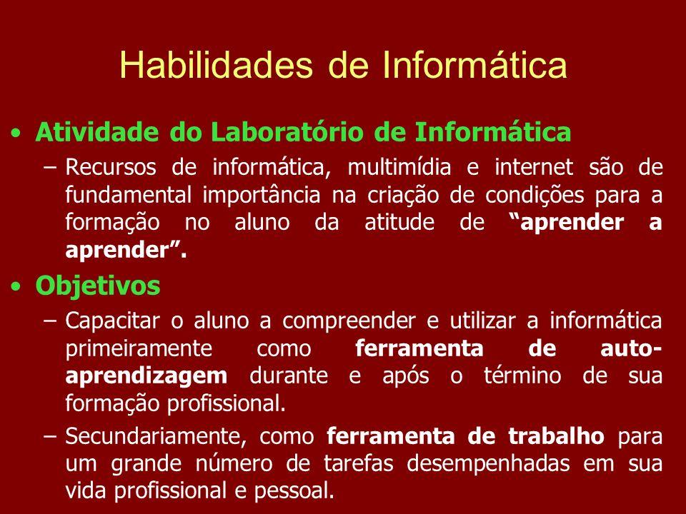 Habilidades de Informática Atividade do Laboratório de Informática –Recursos de informática, multimídia e internet são de fundamental importância na c