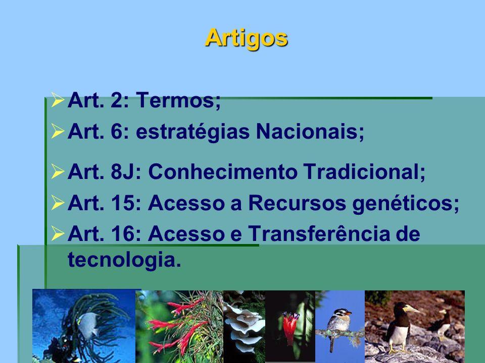 Artigos Art. 2: Termos; Art. 6: estratégias Nacionais; Art. 8J: Conhecimento Tradicional; Art. 15: Acesso a Recursos genéticos; Art. 16: Acesso e Tran