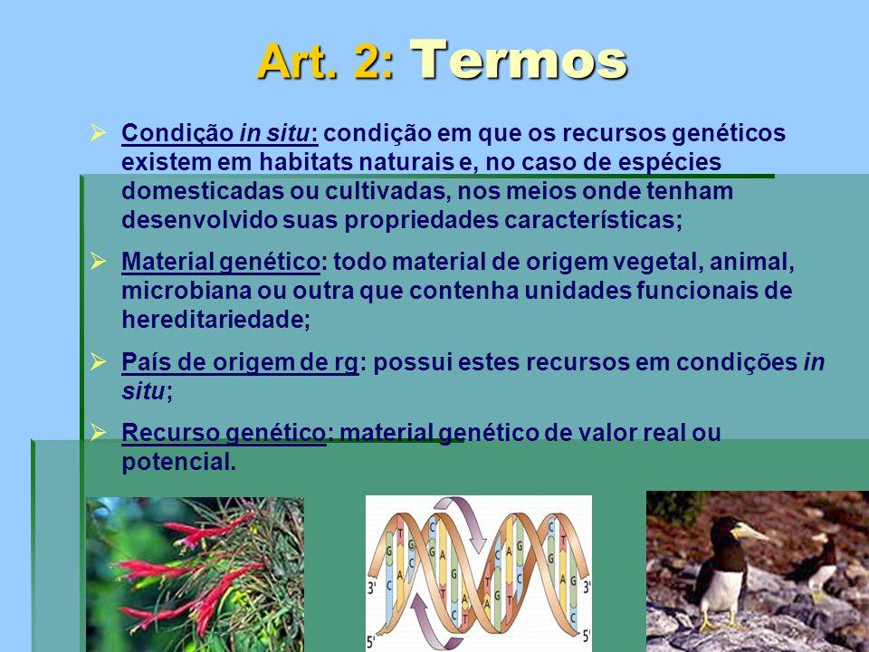 Art. 2: Termos Condição in situ: condição em que os recursos genéticos existem em habitats naturais e, no caso de espécies domesticadas ou cultivadas,