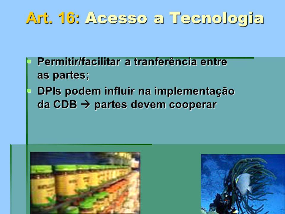 Art. 16: Acesso a Tecnologia Permitir/facilitar a tranferência entre as partes; Permitir/facilitar a tranferência entre as partes; DPIs podem influir