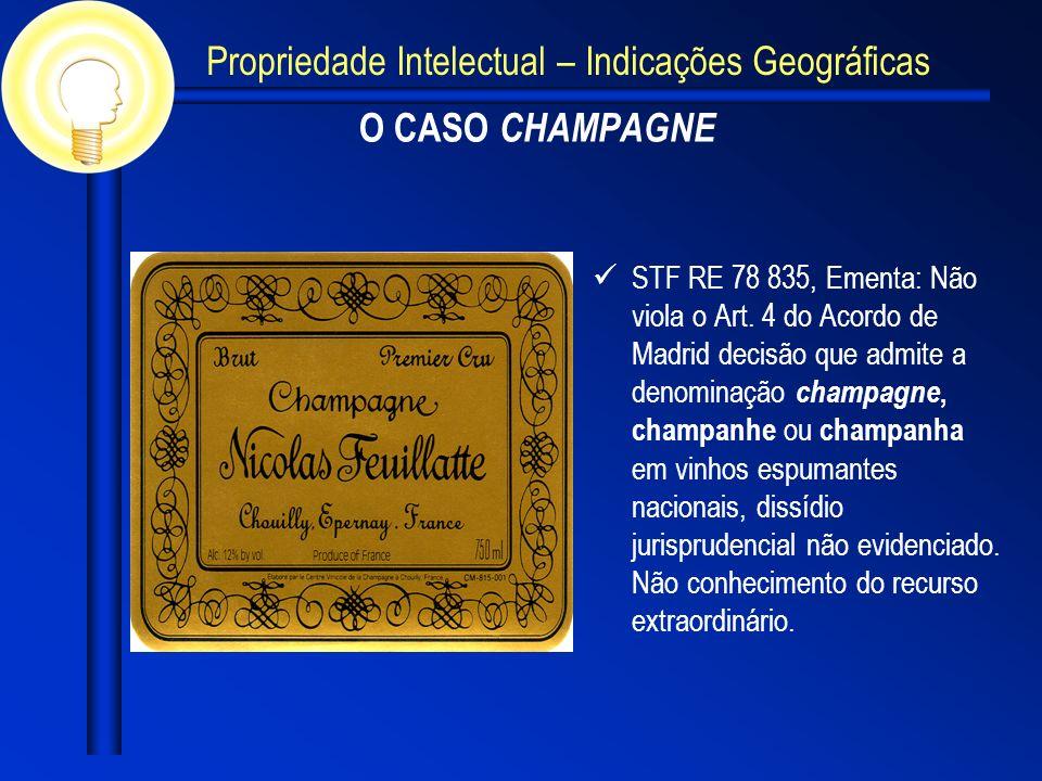 O CASO CHAMPAGNE STF RE 78 835, Ementa: Não viola o Art. 4 do Acordo de Madrid decisão que admite a denominação champagne, champanhe ou champanha em v