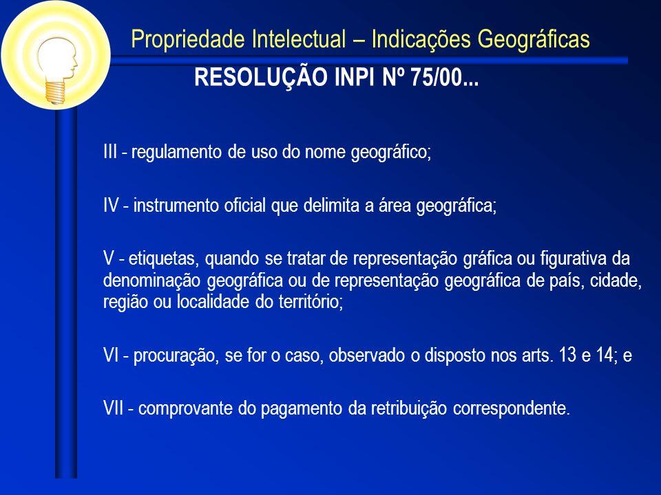 RESOLUÇÃO INPI Nº 75/00... III - regulamento de uso do nome geográfico; IV - instrumento oficial que delimita a área geográfica; V - etiquetas, quando