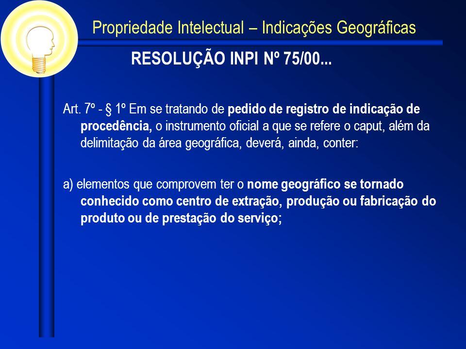 RESOLUÇÃO INPI Nº 75/00... Art. 7º - § 1º Em se tratando de pedido de registro de indicação de procedência, o instrumento oficial a que se refere o ca