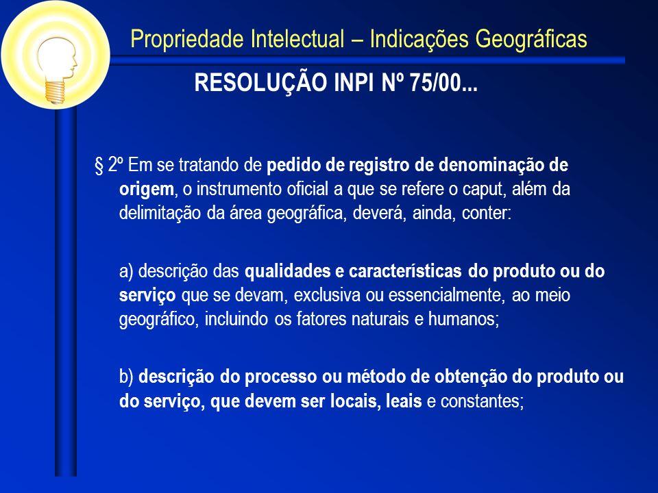 RESOLUÇÃO INPI Nº 75/00... § 2º Em se tratando de pedido de registro de denominação de origem, o instrumento oficial a que se refere o caput, além da