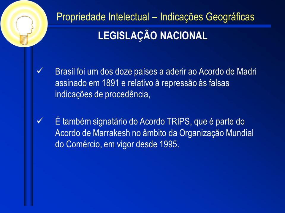 LEGISLAÇÃO NACIONAL Brasil foi um dos doze países a aderir ao Acordo de Madri assinado em 1891 e relativo à repressão às falsas indicações de procedência, É também signatário do Acordo TRIPS, que é parte do Acordo de Marrakesh no âmbito da Organização Mundial do Comércio, em vigor desde 1995.