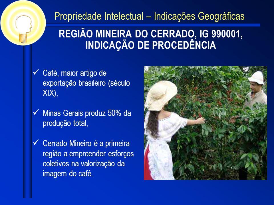 REGIÃO MINEIRA DO CERRADO, IG 990001, INDICAÇÃO DE PROCEDÊNCIA Café, maior artigo de exportação brasileiro (século XIX), Minas Gerais produz 50% da produção total, Cerrado Mineiro é a primeira região a empreender esforços coletivos na valorização da imagem do café.