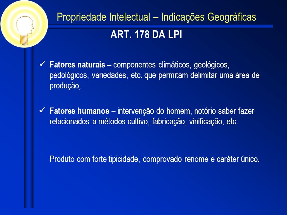 ART. 178 DA LPI Fatores naturais – componentes climáticos, geológicos, pedológicos, variedades, etc. que permitam delimitar uma área de produção, Fato