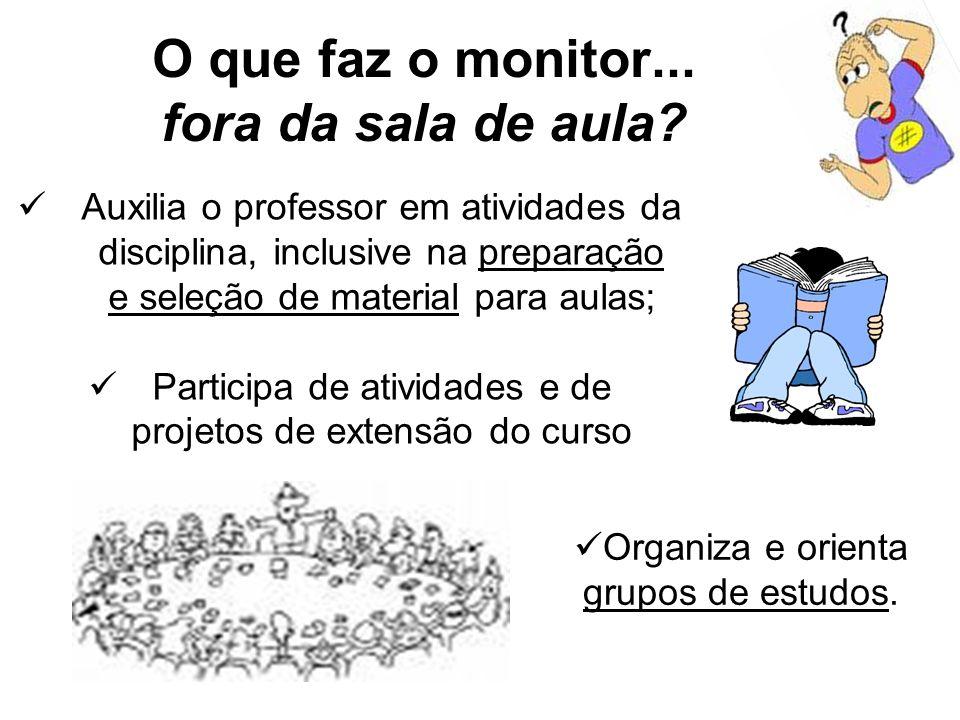 Auxilia o professor em atividades da disciplina, inclusive na preparação e seleção de material para aulas; Participa de atividades e de projetos de ex