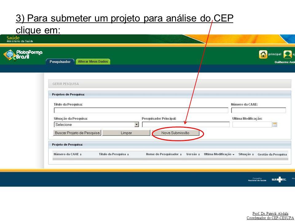 Prof. Dr. Patrick Abdala Coordenador do CEP-CESUPA 3) Para submeter um projeto para análise do CEP clique em: