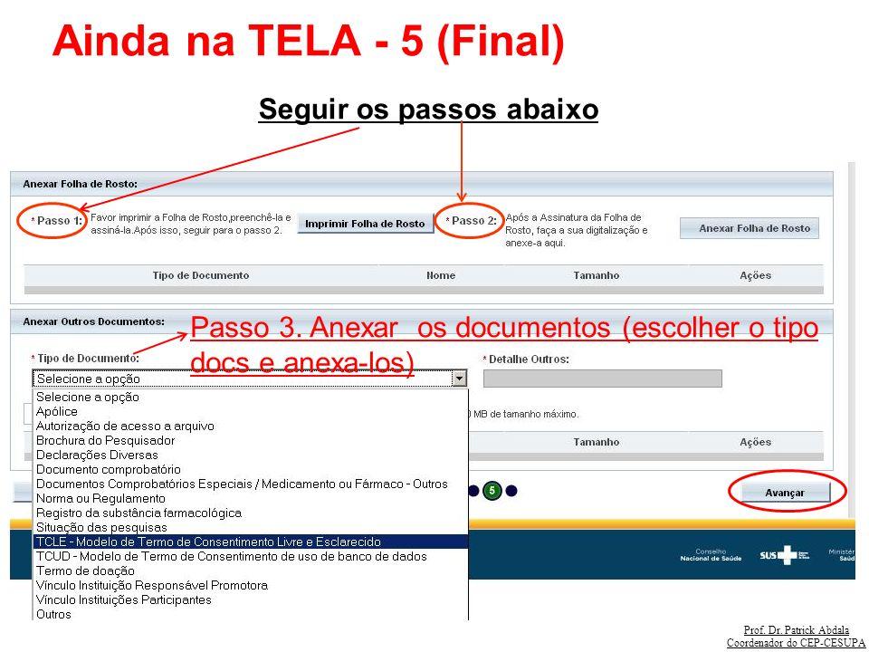 Prof. Dr. Patrick Abdala Coordenador do CEP-CESUPA Ainda na TELA - 5 (Final) Seguir os passos abaixo Passo 3. Anexar os documentos (escolher o tipo do