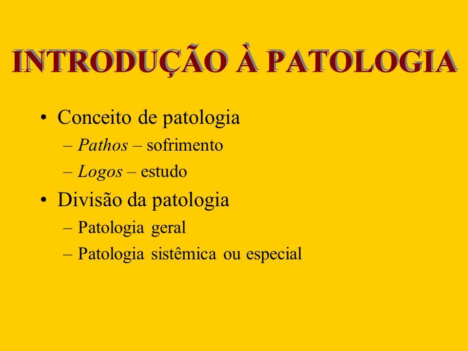 INTRODUÇÃO À PATOLOGIA Conceito de patologia –Pathos – sofrimento –Logos – estudo Divisão da patologia –Patologia geral –Patologia sistêmica ou especi
