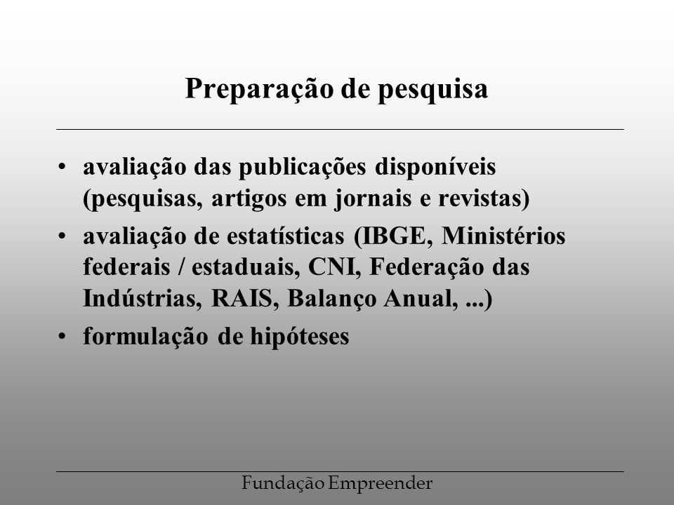 Fundação Empreender Preparação de pesquisa avaliação das publicações disponíveis (pesquisas, artigos em jornais e revistas) avaliação de estatísticas