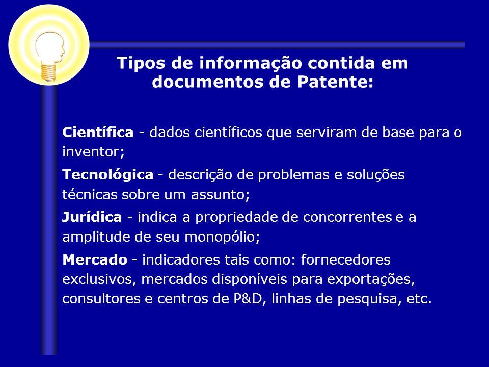 Científica - dados científicos que serviram de base para o inventor; Tecnológica - descrição de problemas e soluções técnicas sobre um assunto; Jurídi