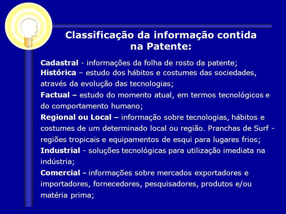Cadastral - informações da folha de rosto da patente; Histórica – estudo dos hábitos e costumes das sociedades, através da evolução das tecnologias; F