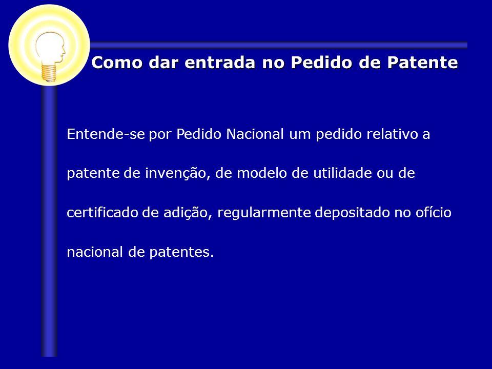 Entende-se por Pedido Nacional um pedido relativo a patente de invenção, de modelo de utilidade ou de certificado de adição, regularmente depositado n