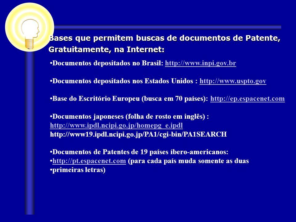 Bases que permitem buscas de documentos de Patente, Gratuitamente, na Internet: Documentos depositados no Brasil: http://www.inpi.gov.brhttp://www.inp