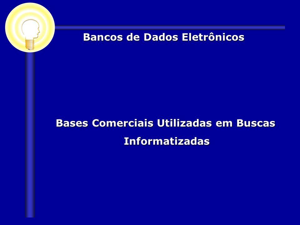 Bases Comerciais Utilizadas em Buscas Informatizadas Bases Comerciais Utilizadas em Buscas Informatizadas Bancos de Dados Eletrônicos