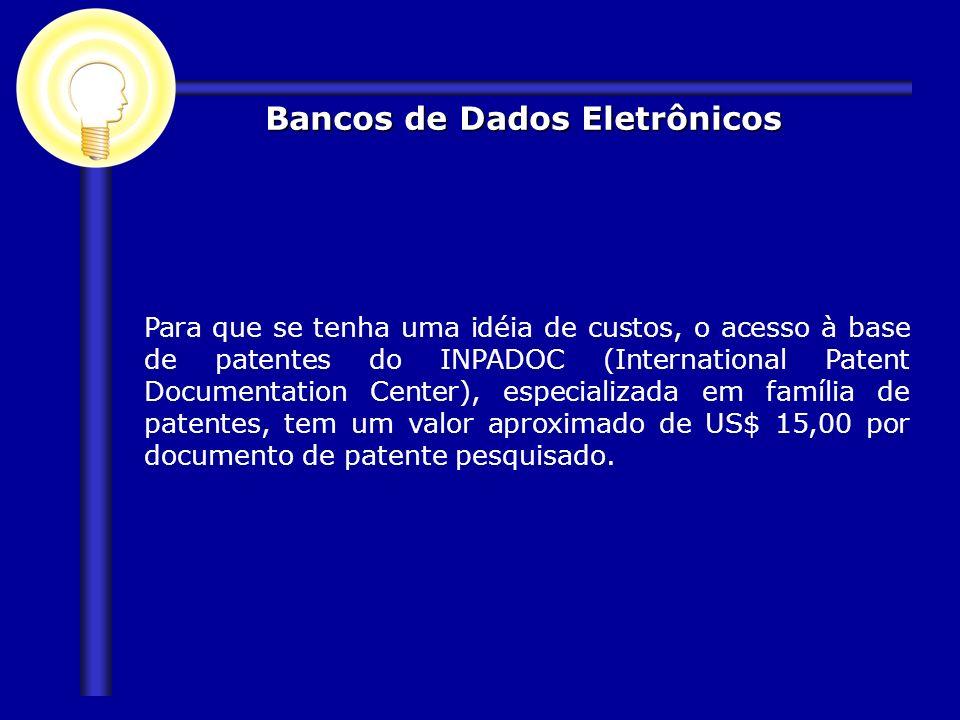Para que se tenha uma idéia de custos, o acesso à base de patentes do INPADOC (International Patent Documentation Center), especializada em família de
