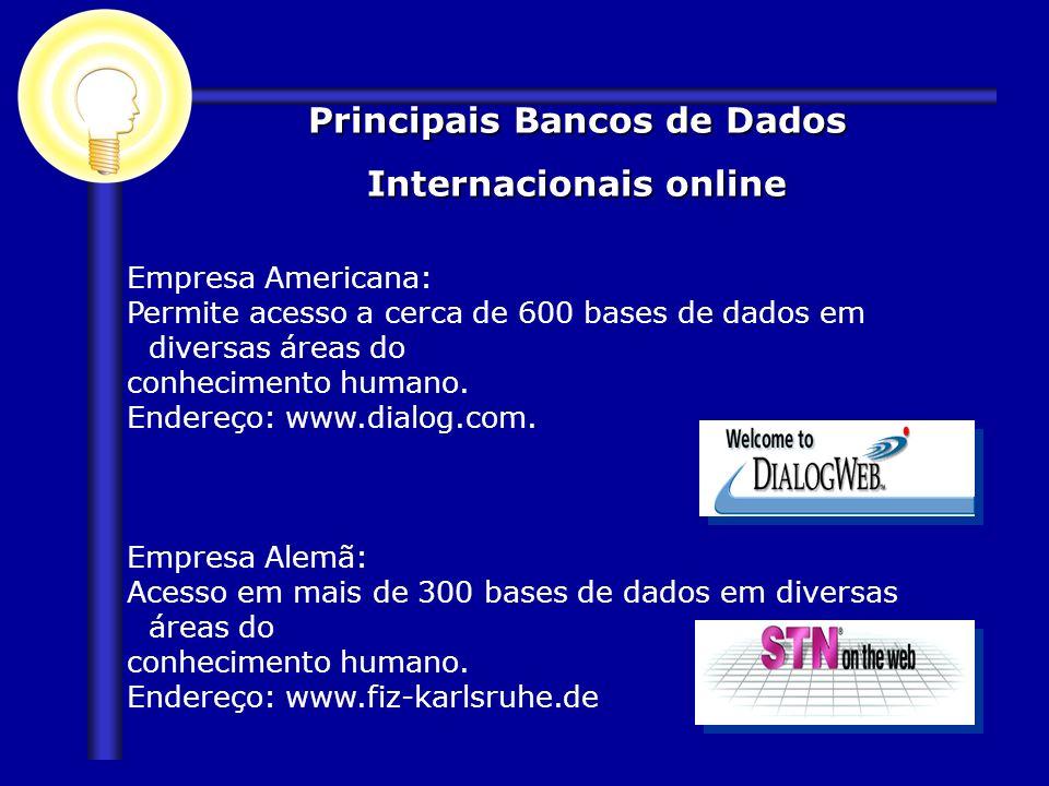 Empresa Americana: Permite acesso a cerca de 600 bases de dados em diversas áreas do conhecimento humano. Endereço: www.dialog.com. Empresa Alemã: Ace